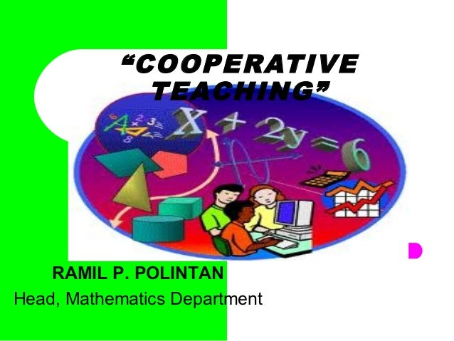 """COOPERATIVE             TEACHING""    RAMIL P. POLINTANHead, Mathematics Department"