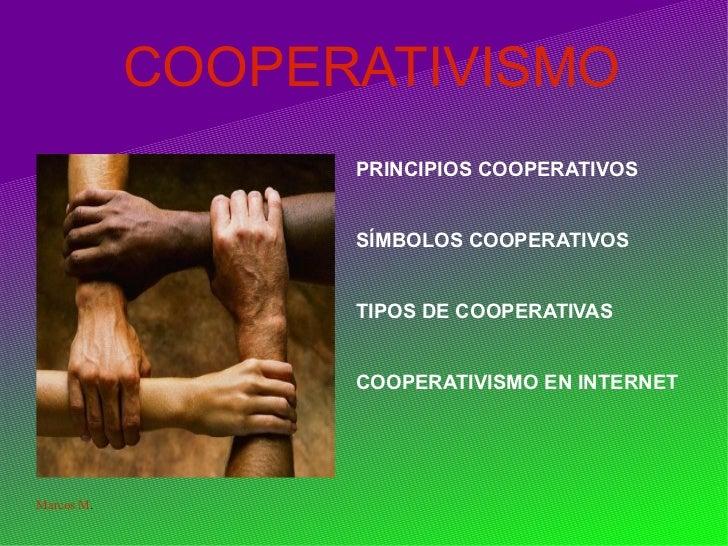 COOPERATIVISMO <ul><li>PRINCIPIOS COOPERATIVOS </li></ul><ul><li>SÍMBOLOS COOPERATIVOS </li></ul><ul><li>TIPOS DE COOPERAT...