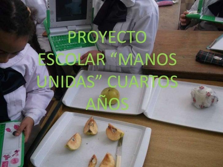 """PROYECTOESCOLAR """"MANOSUNIDAS"""" CUARTOS     AÑOS"""