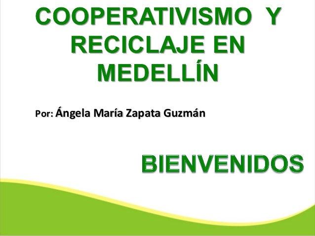 Por:Por: Ángela María Zapata GuzmánÁngela María Zapata Guzmán