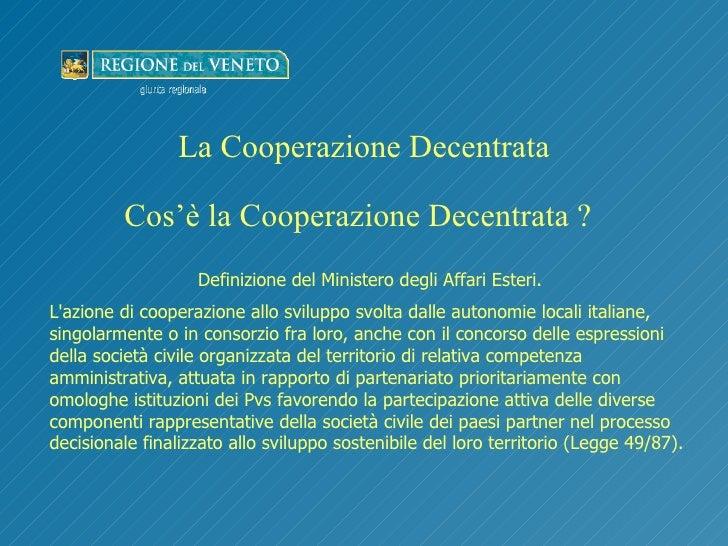 <ul><li>La Cooperazione Decentrata </li></ul>Cos'è la Cooperazione Decentrata ? Definizione del Ministero degli Affari Est...