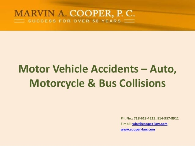 Motor Vehicle Accidents – Auto, Motorcycle & Bus Collisions Ph. No.: 718-619-4215, 914-357-8911 E-mail: whc@cooper-law.co...