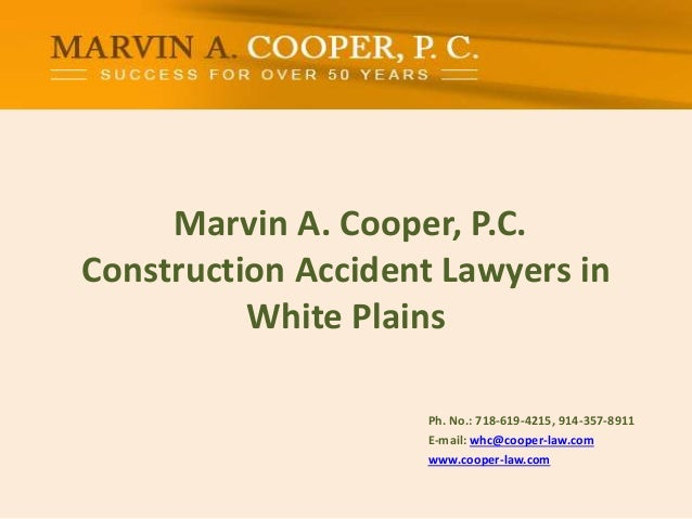Marvin A. Cooper, P.C. Construction Accident Lawyers in White Plains Ph. No.: 718-619-4215, 914-357-8911 E-mail: whc@coop...