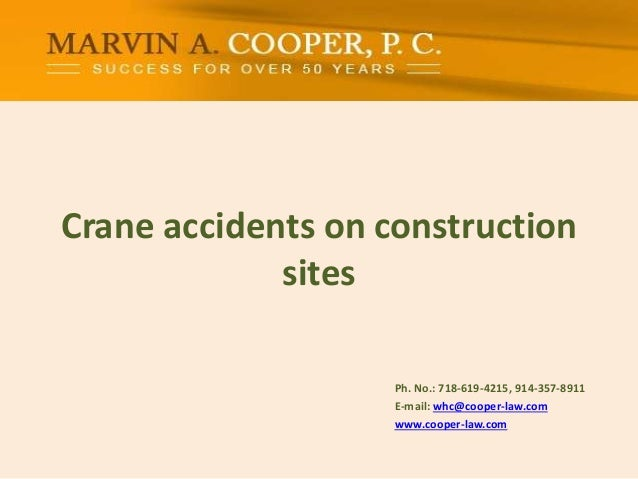 Crane accidents on construction sites Ph. No.: 718-619-4215, 914-357-8911 E-mail: whc@cooper-law.com www.cooper-law.com