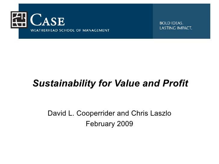 Sustainability for Value and Profit David L. Cooperrider and Chris Laszlo February 2009