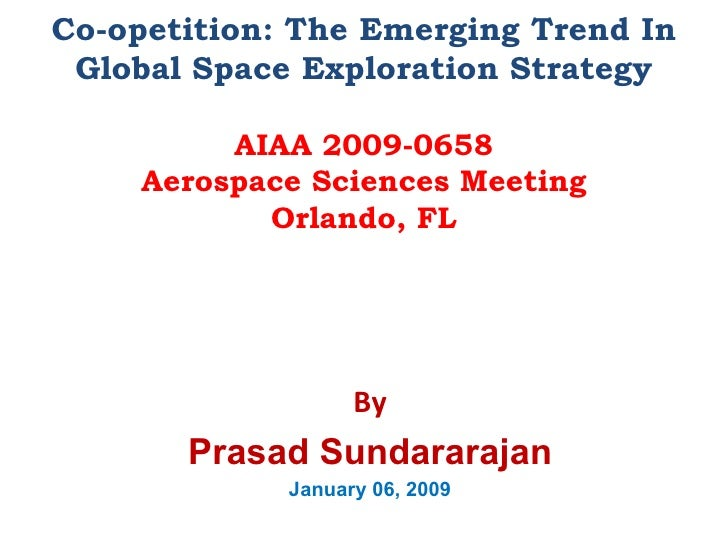 Co-opetition: The Emerging Trend In Global Space Exploration Strategy AIAA 2009-0658 Aerospace Sciences Meeting Orlando, F...