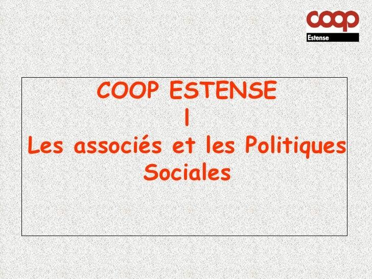 COOP ESTENSE              lLes associés et les Politiques          Sociales