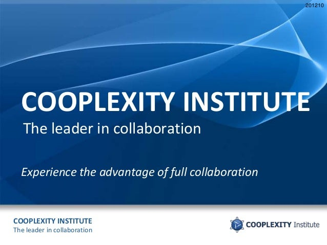 COOPLEXITY INSTITUTE The leader in collaboration COOPLEXITY INSTITUTE The leader in collaboration Experience the advantage...
