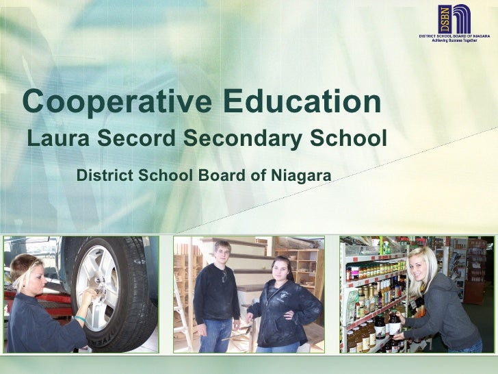 Cooperative EducationLaura Secord Secondary School   District School Board of Niagara