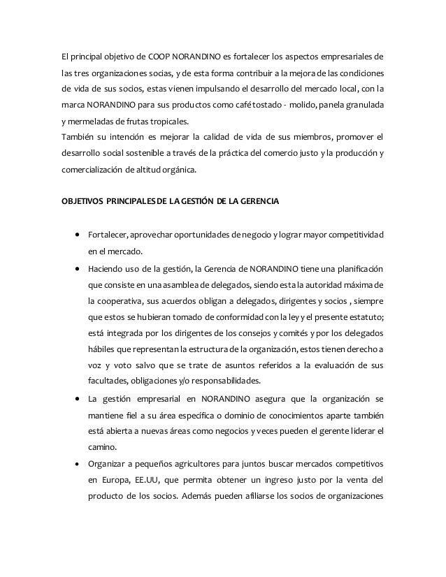 El principal objetivo de COOP NORANDINO es fortalecer los aspectos empresariales de las tres organizaciones socias, y de e...