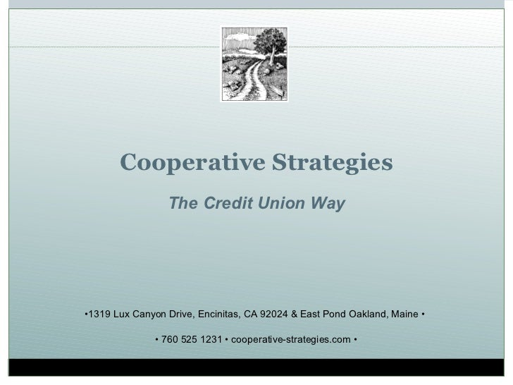 Cooperative Strategies The Credit Union Way • 1319 Lux Canyon Drive, Encinitas, CA 92024 & East Pond Oakland, Maine •  •  ...