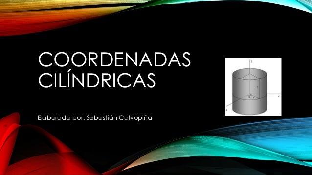 COORDENADAS CILÍNDRICAS Elaborado por: Sebastián Calvopiña