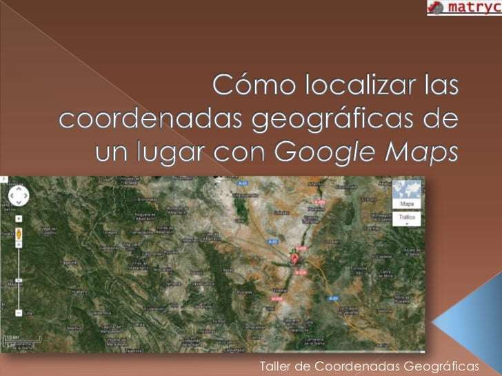 Coordenadas geográficas con Google Maps
