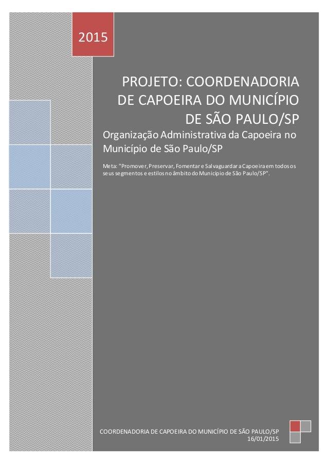 PROJETO: COORDENADORIA DE CAPOEIRA DO MUNICÍPIO DE SÃO PAULO/SP Organização Administrativada Capoeira no Município de São ...