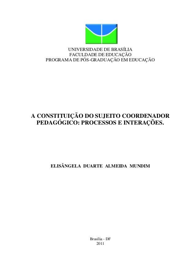 1 A CONSTITUIÇÃO DO SUJEITO COORDENADOR PEDAGÓGICO: PROCESSOS E INTERAÇÕES  UNIVERSIDADE DE BRASÍLIA FACULDADE DE EDUCAÇÃO...