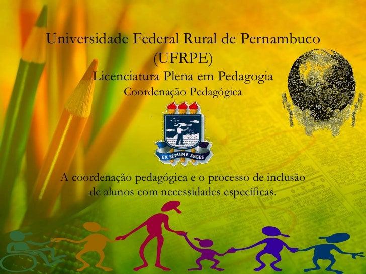 Universidade Federal Rural de Pernambuco                (UFRPE)        Licenciatura Plena em Pedagogia              Coorde...