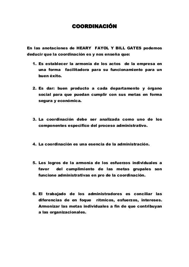 COORDINACIÓN En las anotaciones de HEARY FAYOL Y BILL GATES podemos deducir que la coordinación es y nos enseña que: 1. Es...