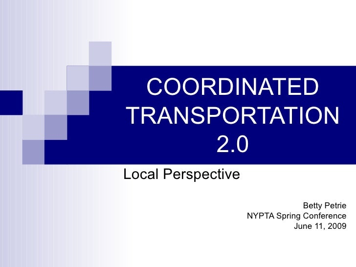 COORDINATED TRANSPORTATION 2.0 Local Perspective Betty Petrie NYPTA Spring Conference June 11, 2009