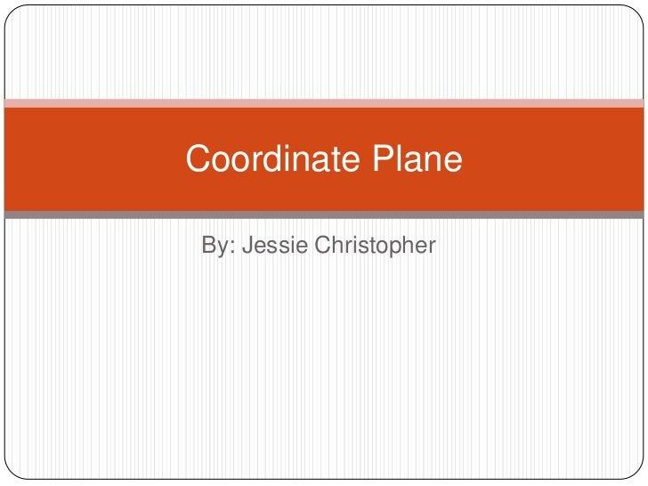 By: Jessie Christopher<br />Coordinate Plane<br />