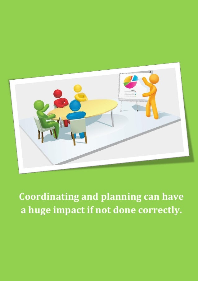 Coordinating and planning can have a huge impact if not done correctly
