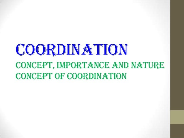 Coordination Concept, importance and nature concept of coordination