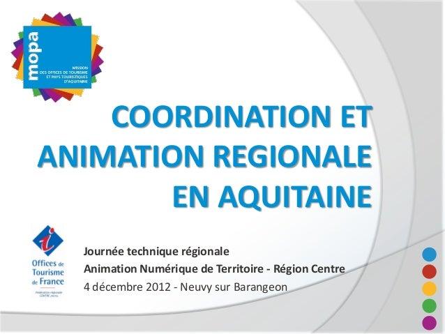 COORDINATION ETANIMATION REGIONALE        EN AQUITAINE  Journée technique régionale  Animation Numérique de Territoire - R...