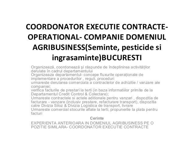 COORDONATOR EXECUTIE CONTRACTE- OPERATIONAL- COMPANIE DOMENIUL AGRIBUSINESS(Seminte, pesticide si ingrasaminte)BUCURESTI O...