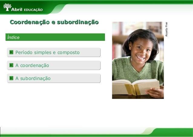 Coordenação e subordinaçãoCoordenação e subordinaçãoÍndiceÍndiceA coordenaçãoA coordenaçãoA subordinaçãoA subordinaçãoRoya...