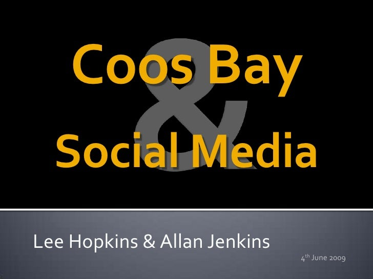 Coos Bay   Social Media Lee Hopkins & Allan Jenkins                               4th June 2009