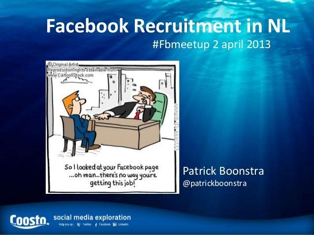 Facebook Recruitment in NL           #Fbmeetup 2 april 2013                Patrick Boonstra                @patrickboonstra