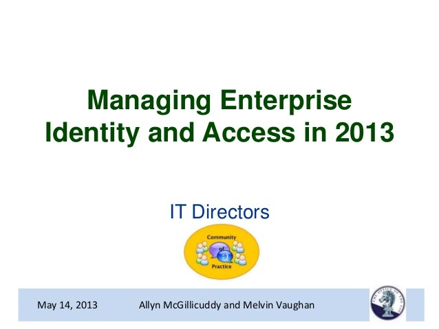 Managing EnterpriseIdentity and Access in 2013IT DirectorsMay 14, 2013 Allyn McGillicuddy and Melvin Vaughan