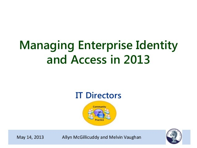 Managing Enterprise Identityand Access in 2013IT DirectorsMay 14, 2013 Allyn McGillicuddy and Melvin Vaughan