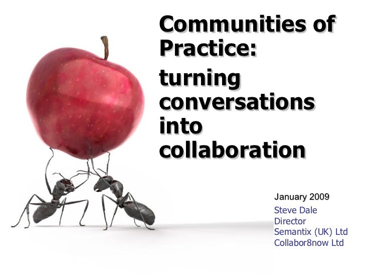 Steve Dale Director Semantix (UK) Ltd Collabor8now Ltd Communities of Practice: turning conversations into collaboration J...