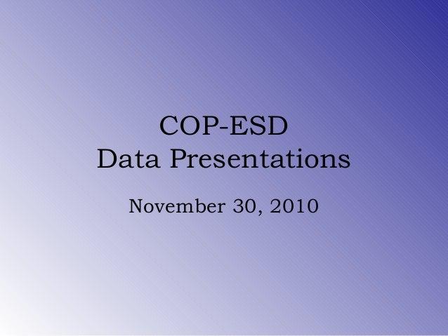 COP-ESD Data Presentations November 30, 2010