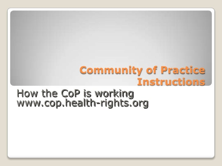 Community of Practice Instructions<br />How the CoP is working<br />www.cop.health-rights.org<br />