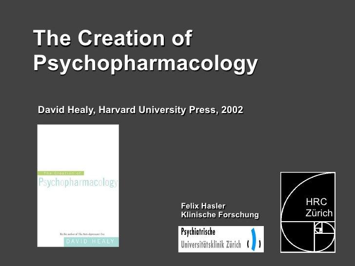 The Creation of Psychopharmacology David Healy, Harvard University Press, 2002                                            ...