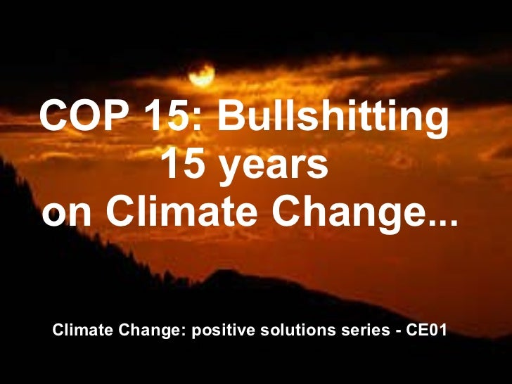 COP 15: Bullshitting  15 years  on Climate Change ... Climate Change: positive solutions series - CE01 By Sandip Sen & Kat...