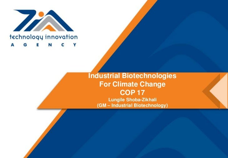 Industrial Biotechnologies   For Climate Change          COP 17      Lungile Shoba-Zikhali  (GM – Industrial Biotechnology)