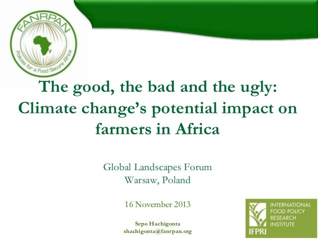 The good, the bad and the ugly: Climate change's potential impact on farmers in Africa Global Landscapes Forum Warsaw, Pol...