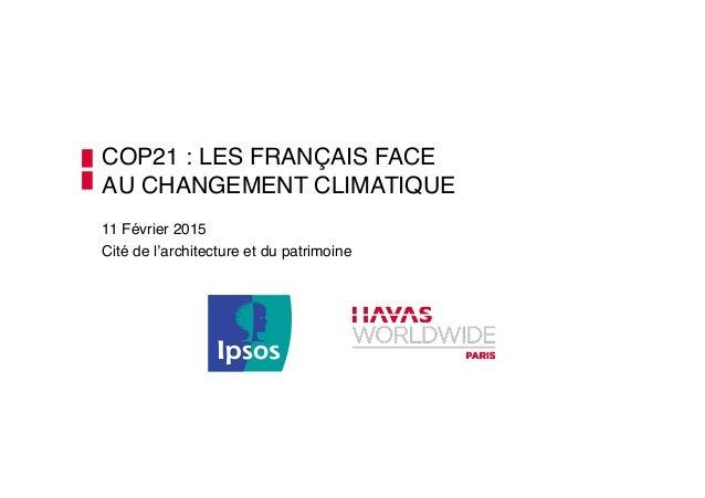 """COP21 : LES FRANÇAIS FACE  AU CHANGEMENT CLIMATIQUE"""" 11 Février 2015"""" Cité de l'architecture et du patrimoine"""""""