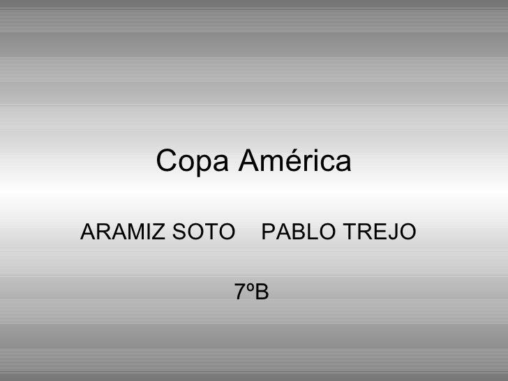 Copa América ARAMIZ SOTO  PABLO TREJO  7ºB