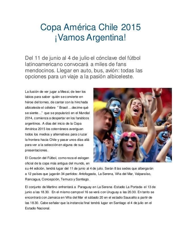 Copa América Chile 2015 ¡Vamos Argentina! Del 11 de junio al 4 de julio el cónclave del fútbol latinoamericano convocará a...
