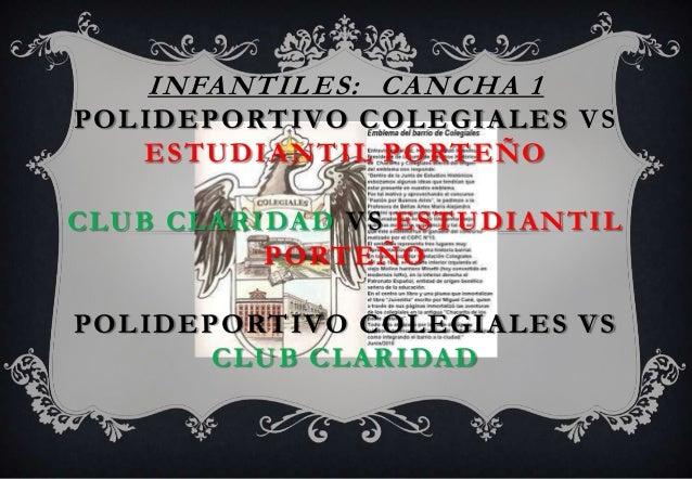 INFANTILES: CANCHA 1 POLIDEPORTIVO COLEGIALES VS ESTUDIANTIL PORTEÑO CLUB CLARIDAD VS ESTUDIANTIL PORTEÑO POLIDEPORTIVO CO...