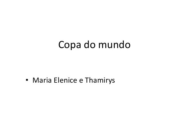 Copa do mundo• Maria Elenice e Thamirys