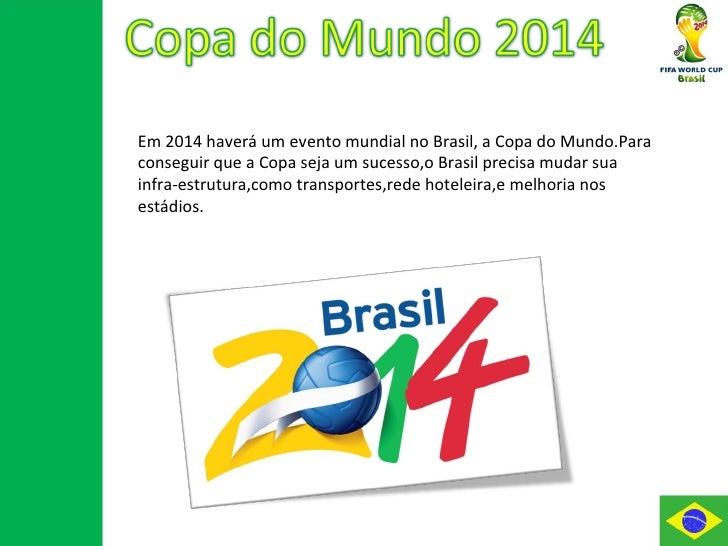 Em 2014 haverá um evento mundial no Brasil, a Copa do Mundo.Para conseguir que a Copa seja um sucesso,o Brasil precisa mud...