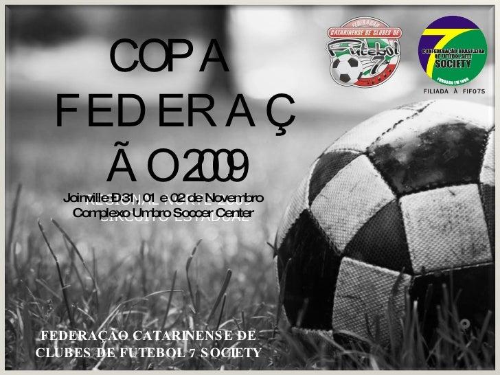 COPA FEDERAÇÃO 2009 REGIONAL NORTE 2009  CIRCUITO ESTADUAL FEDERAÇÃO CATARINENSE DE CLUBES DE FUTEBOL 7 SOCIETY Joinville ...