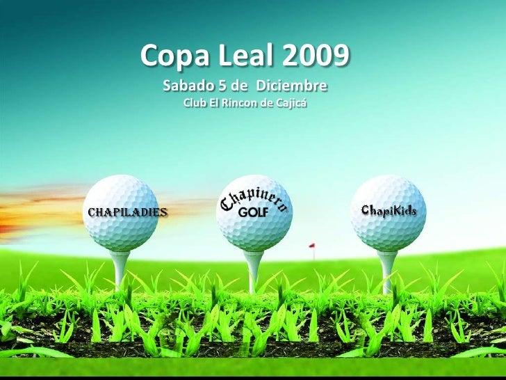 Copa Leal 2009<br />Sabado 5 de  Diciembre<br />Club El Rincon de Cajicá<br />ChapiKids<br />ChapiLadies<br />