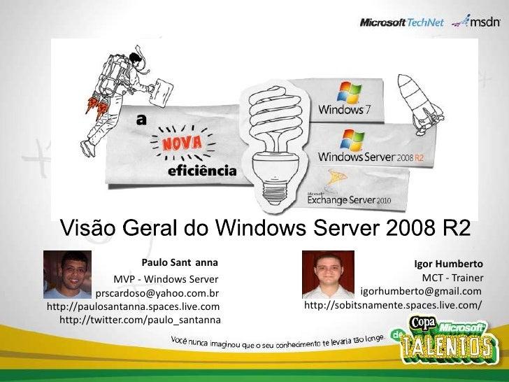 VisãoGeral do Windows Server 2008 R2<br />Paulo Sant´anna<br />                                 MVP - Windows Server<br />...