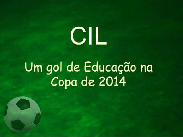 Objetivo: preparar os alunos dos CIL para atuarem como voluntários durante a copa do mundo de 2014, dando-lhes as informaç...
