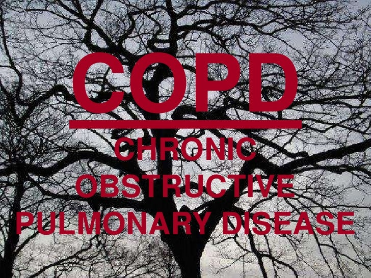 COPDCHRONIC OBSTRUCTIVE PULMONARY DISEASE<br />